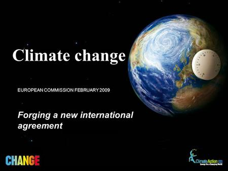 Forging a new international agreement EUROPEAN COMMISSION FEBRUARY 2009 Climate change.