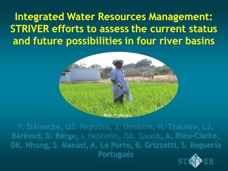 Photo: P. Stålnacke Integrated Water Resources Management IWRM is a process, which promotes the co- ordinated development and management of water, land.