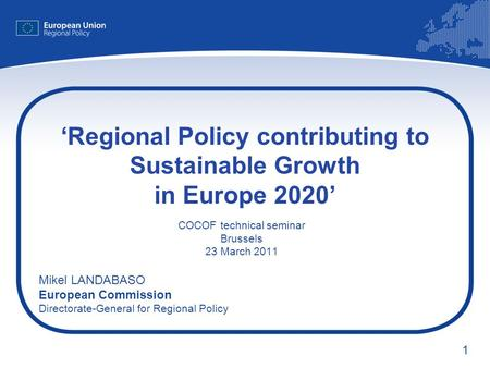 1 Regional Policy contributing to Sustainable Growth in Europe 2020 COCOF technical seminar Brussels 23 March 2011 Mikel LANDABASO European Commission.