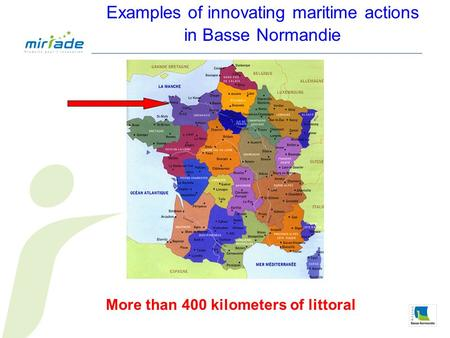 Examples of innovating maritime actions in Basse Normandie More than 400 kilometers of littoral.