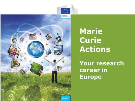 Research and Innovation Research and Innovation Marie Curie Actions Your research career in Europe.