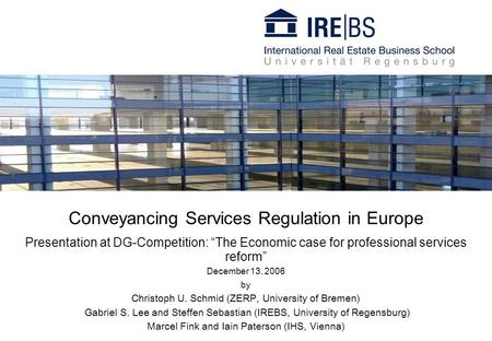 Conveyancing Services Regulation in Europe Presentation at DG-Competition: The Economic case for professional services reform December 13, 2006 by Christoph.