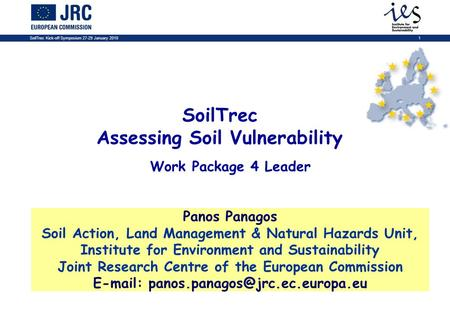 SoilTrec Kick-off Symposium 27-29 January 20101 SoilTrec Assessing Soil Vulnerability Panos Panagos Soil Action, Land Management & Natural Hazards Unit,