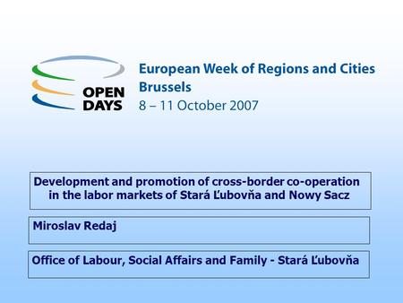 Office of Labour, Social Affairs and Family - Stará Ľubovňa Development and promotion of cross-border co-operation in the labor markets of Stará Ľubovňa.