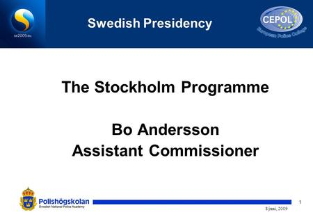 1 8 juni, 2009 Swedish Presidency The Stockholm Programme Bo Andersson Assistant Commissioner.