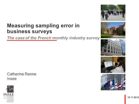 Catherine Renne Insee 15 11 2012 Measuring sampling error in business surveys The case of the French monthly industry survey.