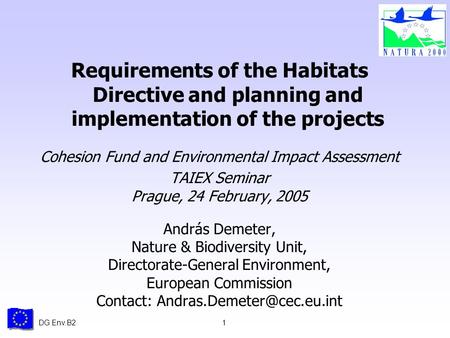 DG Env.B21 Requirements of the Habitats Directive and planning and implementation of the projects Cohesion Fund and Environmental Impact Assessment TAIEX.