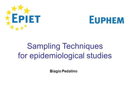 Sampling Techniques for epidemiological studies Biagio Pedalino.