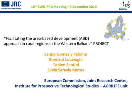 Facilitating the area-based development (ABD) approach in rural regions in the Western Balkans PROJECT Sergio Gomez y Paloma Geertrui Louwagie Fabien Santini.