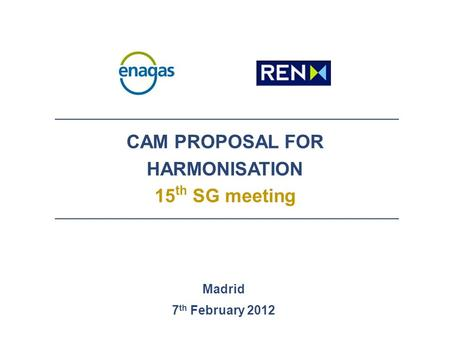 CAM PROPOSAL FOR HARMONISATION 15 th SG meeting Madrid 7 th February 2012.