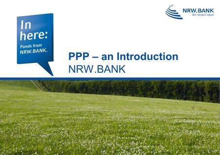 PPP – an Introduction NRW.BANK. 2 October 5th, 2010 PPP – an Introduction NRW.BANK: Development Bank for North-Rhine Westphalia NRW.BANK is the development.