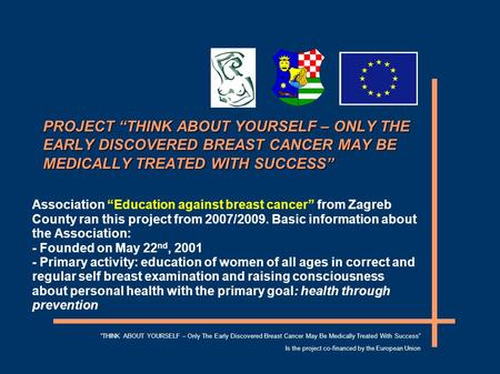 "PROJECT ""THINK ABOUT YOURSELF – ONLY THE EARLY DISCOVERED BREAST CANCER MAY BE MEDICALLY TREATED WITH SUCCESS"" Association ""Education against breast cancer"""