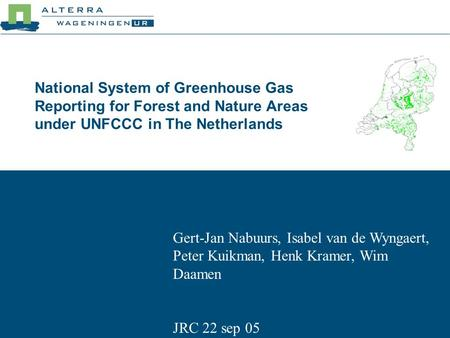 National System of Greenhouse Gas Reporting for Forest and Nature Areas under UNFCCC in The Netherlands Gert-Jan Nabuurs, Isabel van de Wyngaert, Peter.