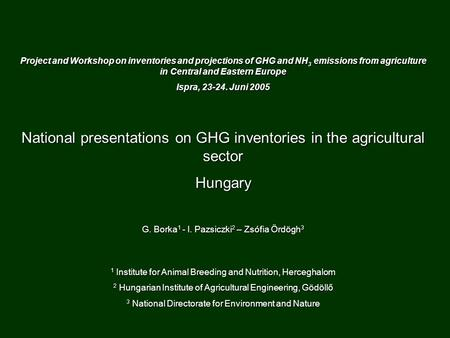 Project and Workshop on inventories and projections of GHG and NH 3 emissions from agriculture in Central and Eastern Europe Ispra, 23-24. Juni 2005 National.