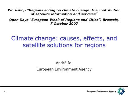 1 Workshop Regions acting on climate change: the contribution of satellite information and services Open Days European Week of Regions and Cities, Brussels,