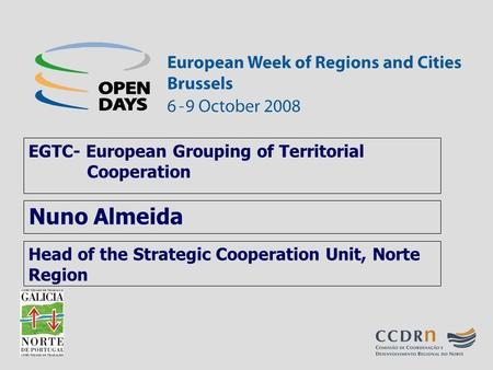 Head of the Strategic Cooperation Unit, Norte Region EGTC- European Grouping of Territorial Cooperation Nuno Almeida.