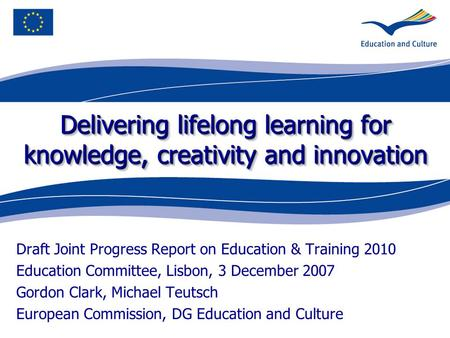 Delivering lifelong learning for knowledge, creativity and innovation Draft Joint Progress Report on Education & Training 2010 Education Committee, Lisbon,