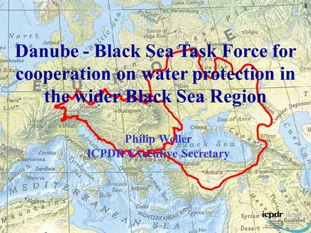 Danube - Black Sea Task Force for cooperation on water protection in the wider Black Sea Region 1 Philip Weller ICPDR Executive Secretary.