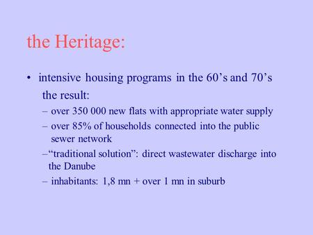 The Heritage: intensive housing programs in the 60s and 70s the result: – over 350 000 new flats with appropriate water supply – over 85% of households.