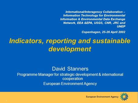 1 Indicators, reporting and sustainable development David Stanners Programme Manager for strategic development & international cooperation European Environment.
