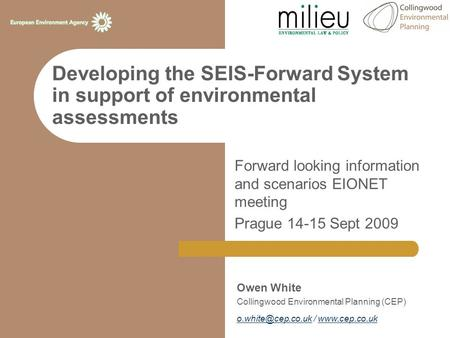 Developing the SEIS-Forward System in support of environmental assessments Forward looking information and scenarios EIONET meeting Prague 14-15 Sept 2009.