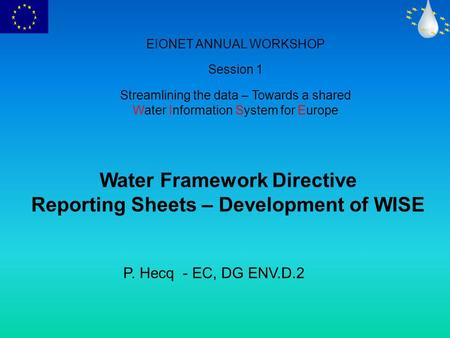 EIONET ANNUAL WORKSHOP Session 1 Streamlining the data – Towards a shared Water Information System for Europe Water Framework Directive Reporting Sheets.