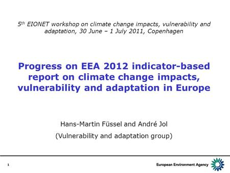 1 5 th EIONET workshop on climate change impacts, vulnerability and adaptation, 30 June – 1 July 2011, Copenhagen Progress on EEA 2012 indicator-based.