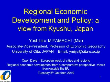 Regional Economic Development and Policy: a view from Kyushu, Japan Yoshihiro MIYAMACHI (Mia) Associate-Vice-President, Professor of Economic Geography.