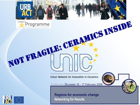 Not Fragile: Ceramics inside. Starting point Ceramic cities & ongoing economic transition: a similar history, a common challenge, several innovation paths.