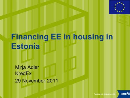Financing EE in housing in Estonia Mirja Adler KredEx 29 November 2011.