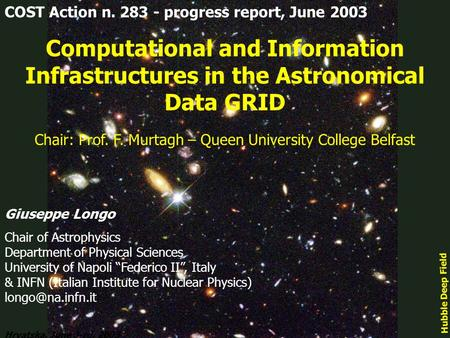 Hrvatska, June 3-rd, 2003 COST Action n. 283 - progress report, June 2003 Computational and Information Infrastructures in the Astronomical Data GRID Giuseppe.