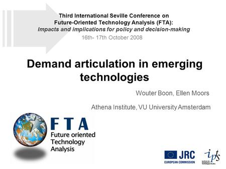 Demand articulation in emerging technologies Wouter Boon, Ellen Moors Athena Institute, VU University Amsterdam Third International Seville Conference.