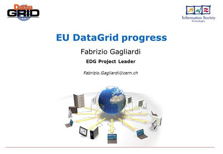 EU DataGrid progress Fabrizio Gagliardi EDG Project Leader