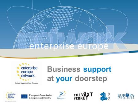 Enterprise Europe Network | Jenny Laine | 2009-06-10 | Stockholm European Commission Enterprise and Industry Business support at your doorstep European.