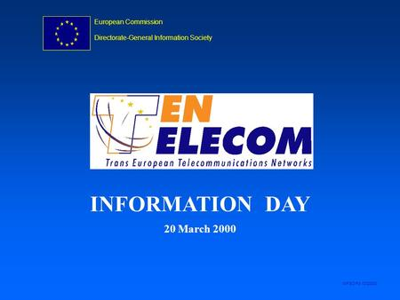 European Commission Directorate-General Information Society INFSO/F3 -ID20300 INFORMATION DAY 20 March 2000.