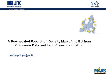 NTTS 2009 Brussels February 20 1 A Downscaled Population Density Map of the EU from Commune Data and Land Cover Information NOTES.