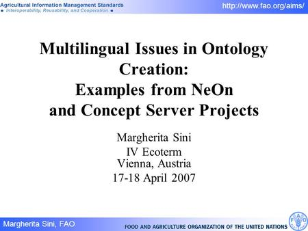 Margherita Sini, FAO 1/  Multilingual Issues in Ontology Creation: Examples from NeOn and Concept Server Projects Margherita Sini.