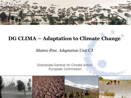 DG CLIMA – Adaptation to Climate Change Matteo Rini, Adaptation Unit C3 5 th EIONET Workshop on climate change impacts, vulnerability and ADaptation Directorate-General.
