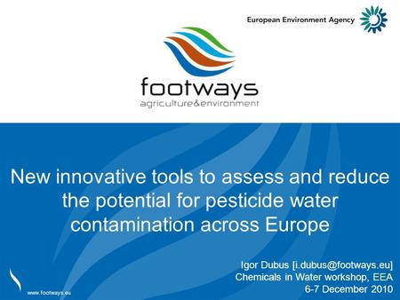 Adresse adresse  New innovative tools to assess and reduce the potential for pesticide water contamination across Europe Igor Dubus
