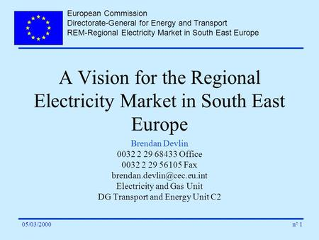 European Commission Directorate-General for Energy and Transport REM-Regional Electricity Market in South East Europe n° 105/03/2000 A Vision for the Regional.