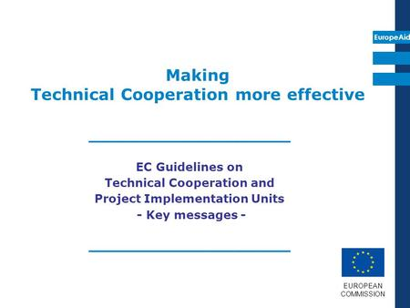 EuropeAid Making Technical Cooperation more effective __________________ EC Guidelines on Technical Cooperation and Project Implementation Units - Key.