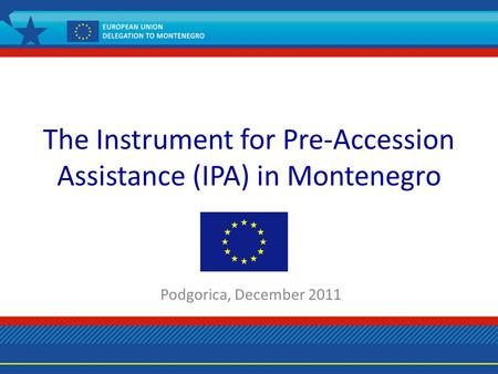 The Instrument for Pre-Accession Assistance (IPA) in Montenegro Podgorica, December 2011.