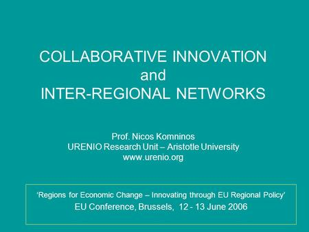 COLLABORATIVE INNOVATION and INTER-REGIONAL NETWORKS Prof. Nicos Komninos URENIO Research Unit – Aristotle University www.urenio.org Regions for Economic.