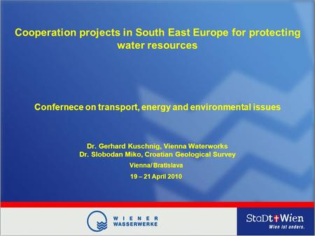 Confernece on transport, energy and environmental issues Dr. Gerhard Kuschnig, Vienna Waterworks Dr. Slobodan Miko, Croatian Geological Survey Vienna/