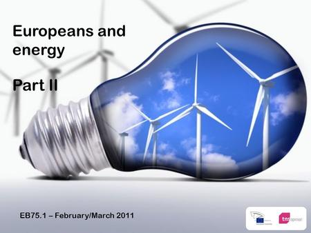 EB75.1 – February/March 2011 Europeans and energy Part II.
