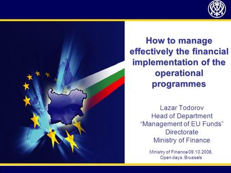 How to manage effectively the financial implementation of the operational programmes Lazar Todorov Head of Department Management of EU Funds Directorate.