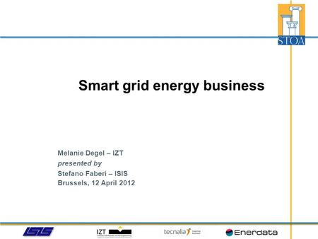 Melanie Degel – IZT presented by Stefano Faberi – ISIS Brussels, 12 April 2012 Smart grid energy business.