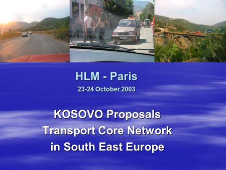HLM - Paris 23-24 October 2003 KOSOVO Proposals Transport Core Network in South East Europe.