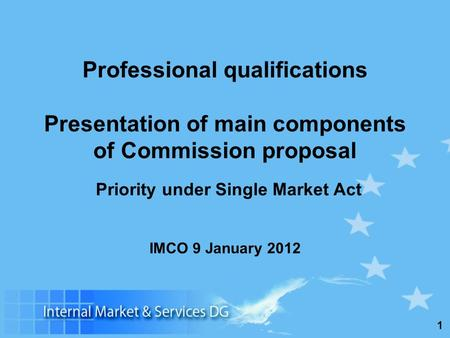 1 Professional qualifications Presentation of main components of Commission proposal IMCO 9 January 2012 Priority under Single Market Act.