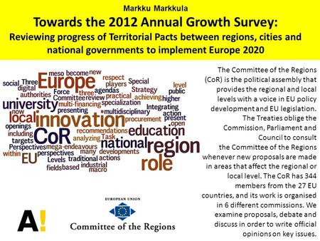 Markku Markkula Towards the 2012 Annual Growth Survey: Reviewing progress of Territorial Pacts between regions, cities and national governments to implement.